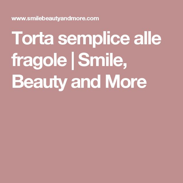 Torta semplice alle fragole | Smile, Beauty and More