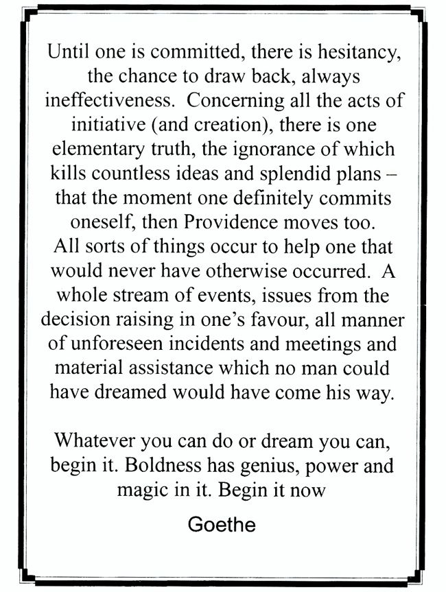 Whatever you can do or dream you can, begin it. Boldness has genius, power, and…