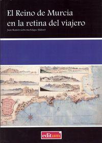 El Reino de Murcia en la retina del viajero : textos de A. de Laborde (1808), J. Conder (1830), H.D. Inglis (1831) y R. Ford (1855) / textos de A. de Laborde [et al.]; Juan R. Goberna Falque (Editor); prólogo de Nicolás A. Campos Plaza.-- Murcia : Universidad de Murcia. Servicio de Publicaciones, 2012. -- 140.-- (Editum):- Signatura: 82-9.0 / REI / rei