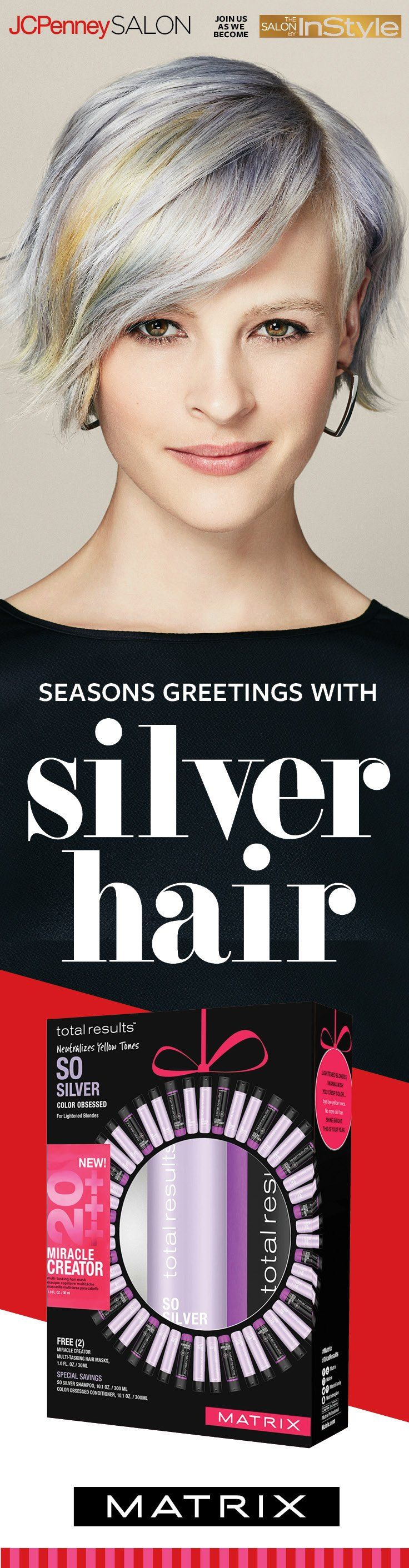 """Try a new hairstyle—like silver highlights or an edgy cut—and put the """"happy"""" back in your holidays! JCPenney Salon is THE place to go for a style pick-me-up. Plus, we have all the products to keep your hair looking great after you leave the salon. Matrix Total Results So Silver shampoo and conditioner help maintain the shimmer in your silver streaks all season long. Pssst—our gift sets make great stocking stuffers, too!"""