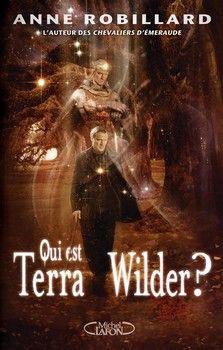 Terra Wilder, tome 1 : Qui est Terra Wilder ? (Anne Robillard) http://bookmetiboux.blogspot.fr/2013/01/chronique-terra-wilder-tome-1-qui-est.html