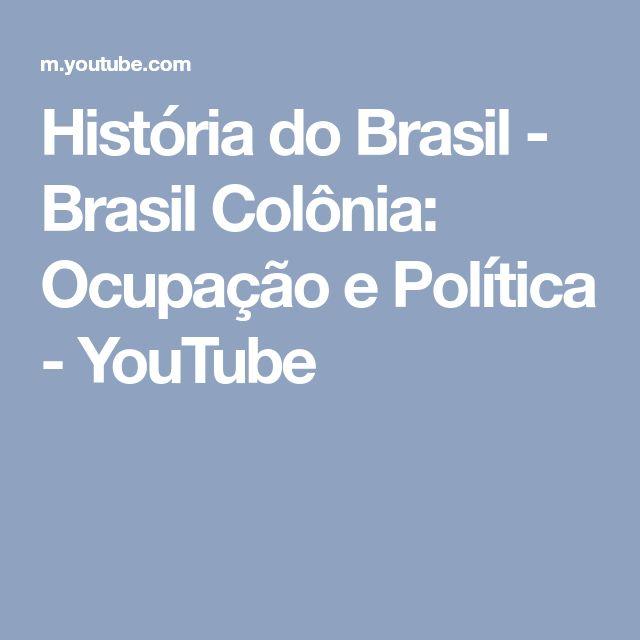 História do Brasil - Brasil Colônia: Ocupação e Política - YouTube