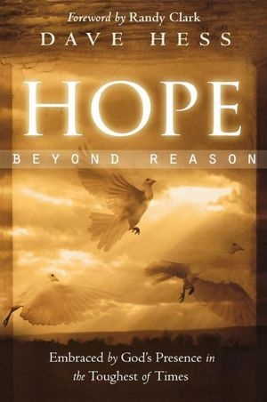 Hope Beyond Reason by Dave Hess. Attacked by an aggressive strain of leukemia, Dave came face to face with the supernatural healing presence of Jesus Christ.