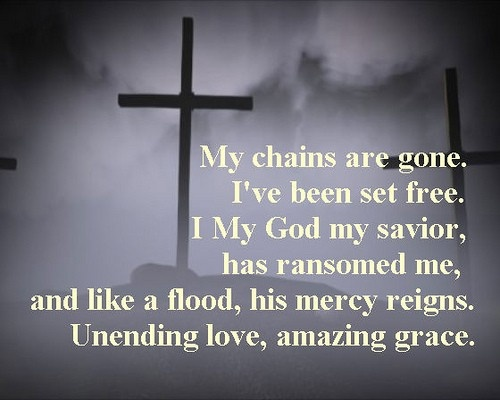 My chains are gone. I've been set free. My God my Savior ...