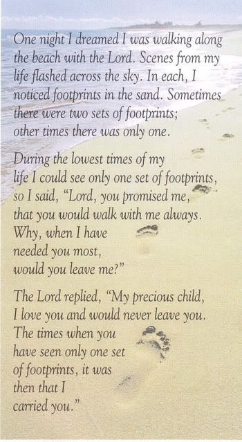 Footprints in the Sand...i read this to him tonight. He feels like God doesn't hear or care about what he wants. His asperger's brain drives him to despair. His therapy & meds help, but he needs hope & to know God made him perfect for His purpose. So hard for an 11 yr old to understand.