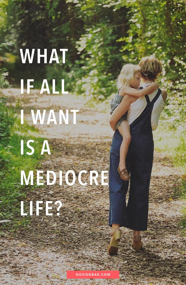 What if All I Want is a Mediocre Life?