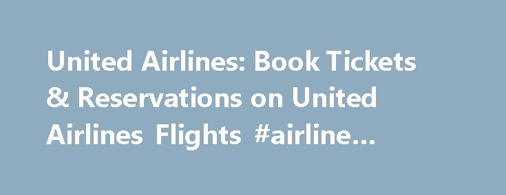 United Airlines: Book Tickets & Reservations on United Airlines Flights #airline #reservations http://flight.remmont.com/united-airlines-book-tickets-reservations-on-united-airlines-flights-airline-reservations-2/  #airline reservations # United Airlines Reservations Looking for United Airlines Tickets Airfares? United Airlines is the largest airline in the world when measured by the number of destinations served, with... Read more >