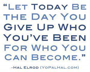 Quot Let Today Be The Day You Give Up Who You Ve Been For Who