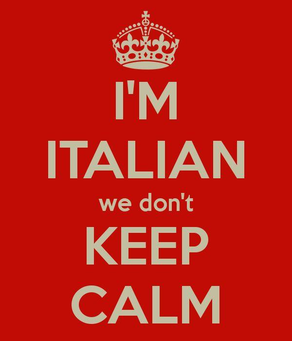 I'M ITALIAN we don't KEEP CALM