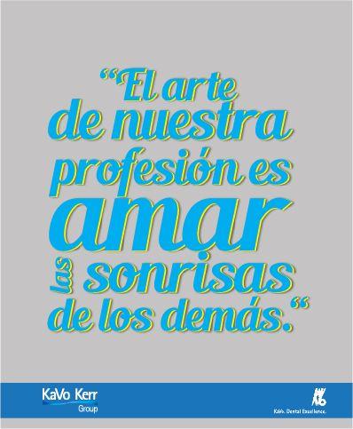 El arte de nuestra profesión es amar las sonrisas de los demás.