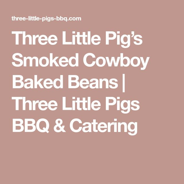 Three Little Pig's Smoked Cowboy Baked Beans   Three Little Pigs BBQ & Catering