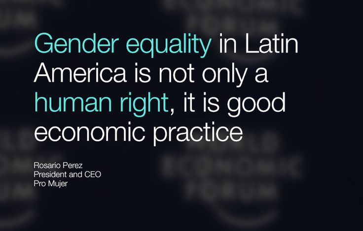 Gender equality in Latin America is not only a human right, it is good economic practice. - Rosario Perez