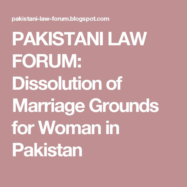 PAKISTANI LAW FORUM: Dissolution of Marriage Grounds for Woman in Pakistan