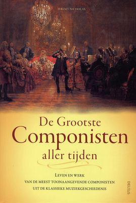 Jeremy Nicholas -  De grootste componisten aller tijden - leven en werk van de meest toonaangevende componisten uit de klassieke muziekgeschiedenis