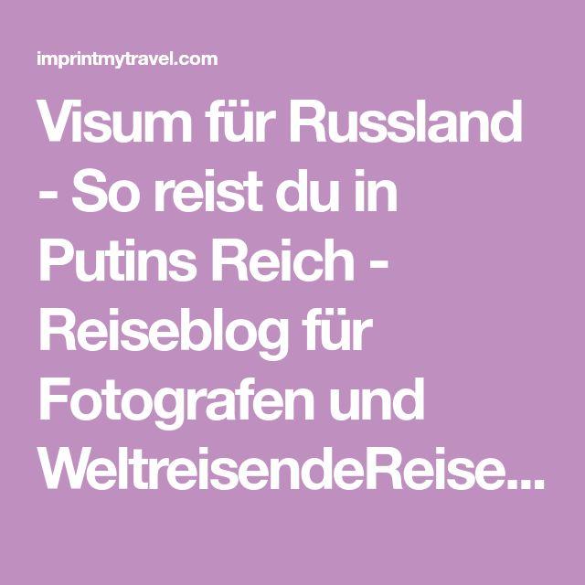Visum für Russland - So reist du in Putins Reich - Reiseblog für Fotografen und WeltreisendeReiseblog für Fotografen und Weltreisende