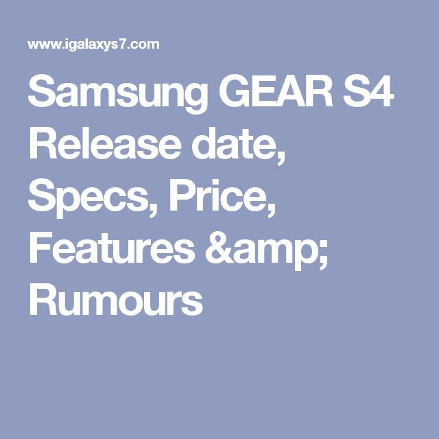 Samsung GEAR S4 Release date, Specs, Price, Features & Rumours