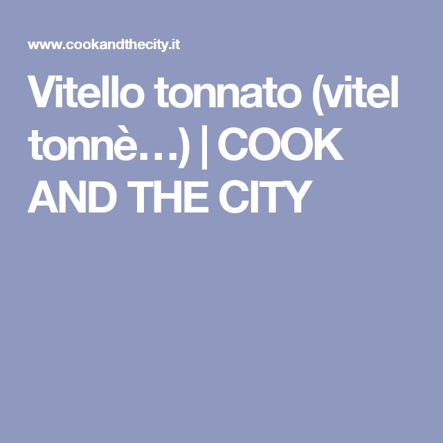 Vitello tonnato (vitel tonnè…) | COOK AND THE CITY