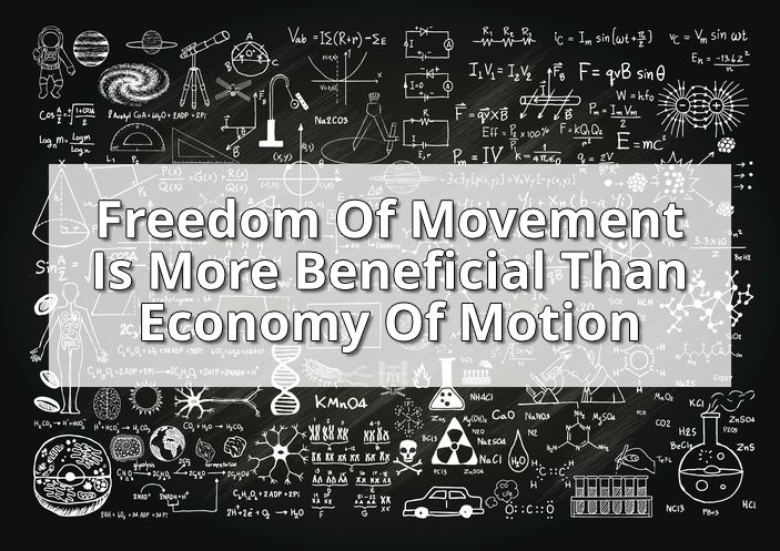 Freedom Of Movement Is More Beneficial Than Economy Of Motion  https://www.charlestonclassicalguitar.org/blog/2017/4/24/freedom-of-movement-is-more-beneficial-than-economy-of-motion