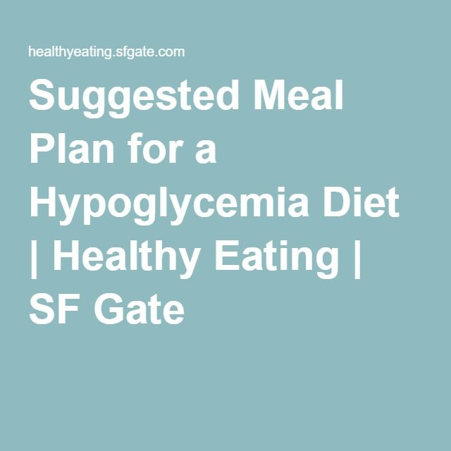 Suggested Meal Plan for a Hypoglycemia Diet | Healthy Eating | SF Gate                                                                                                                                                     More