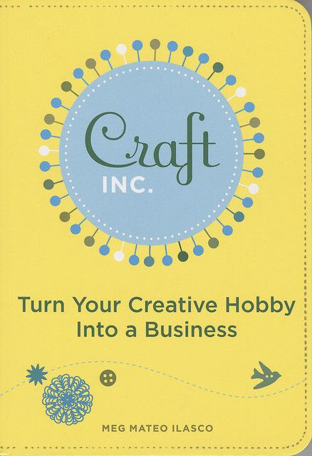 Craft Inc Turn Your Creative Hobby Into A Business