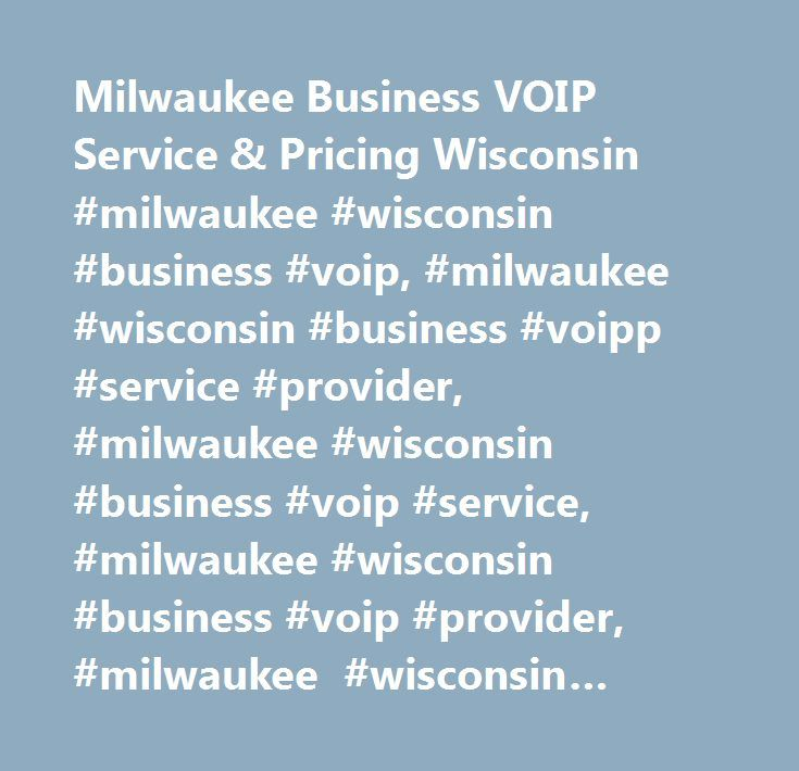 Milwaukee Business VOIP Service & Pricing Wisconsin #milwaukee #wisconsin #business #voip, #milwaukee #wisconsin #business #voipp #service #provider, #milwaukee #wisconsin #business #voip #service, #milwaukee #wisconsin #business #voip #provider, #milwaukee #wisconsin #internet #service #provider, #milwaukee #wisconsin #broadband #provider, #business #voip, #business #voip #line, #business #voip #connection, #business #voip #price, #business #voip #pricing, #business #voip #providers…
