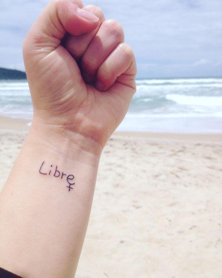 """My tattoo feminist/ minha Tatuagem feminista  """"Libre"""", do francês, """"Livre""""."""