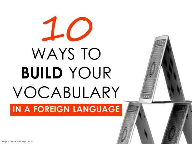 10 Ways to Build Your Vocabulary in a Foreign Language by Transparent Language, Inc. via slideshare