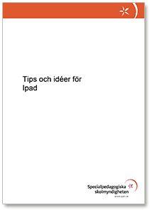 Tips och idéer för Ipad - från Specialpedagogiska skolmyndigheten, SPSM.