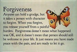 Forgiveness. Anyone can hold a grudge, but it takes a person with character to forgive.