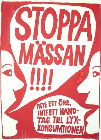 """Titel: Stoppa mässan!!!! Årtal: 1968 Konstnär: Carl Johan De Geer Teknik: Screentryck Format: 50x70 cm Copyright: Carl Johan De Geer  I november 1968 planerades ännu en """"tonårsmässa"""" i Stockholm trots att protester hade riktats mot Teenage Fair-mässan i Göteborg året innan. Motståndet gällde mässans kommersiella karaktär och för att undvika nya protester inbjöds vänsterorganisationer och musikgrupper att delta. De flesta inbjudna hoppade av och vände sig istället emot mässan genom aktioner…"""