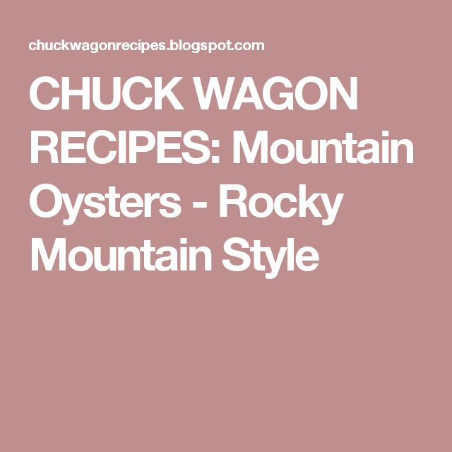 CHUCK WAGON RECIPES: Mountain Oysters - Rocky Mountain Style