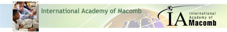 The International Academy of Macomb (IAM) is a high school designed for highly motivated students who want to earn an International Baccalaureate diploma.  Beginning with the 9th grade, the program provides a blend of rigorous academic standards and practical, career-related learning experiences.  The International Baccalaureate Programme curriculum is the centerpiece for the 11th and 12th grade curriculum.  The program concentrates on preparing students for success at selective universities…
