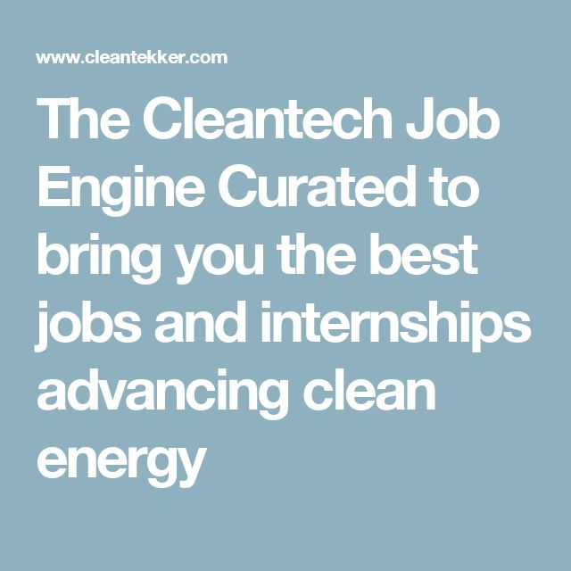 The Cleantech Job Engine Curated to bring you the best jobs and internships advancing clean energy