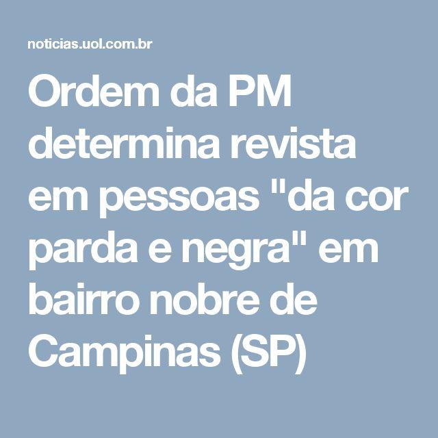 """Ordem da PM determina revista em pessoas """"da cor parda e negra"""" em bairro nobre de Campinas (SP)"""