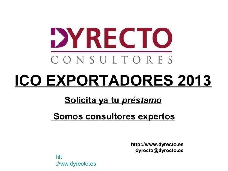 Solicita tu ICO EXPORTADORES 2013, desde Dyrecto Consultores te ayudamos a obtenerlo.