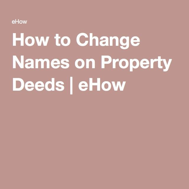 How to Change Names on Property Deeds | eHow