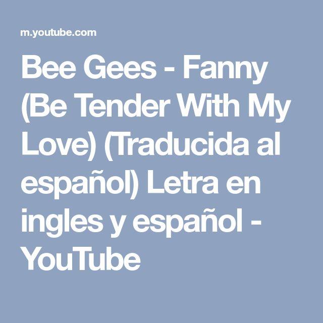 Bee Gees - Fanny (Be Tender With My Love) (Traducida al español) Letra en ingles y español - YouTube