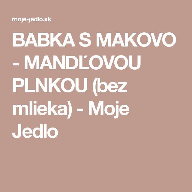 BABKA S MAKOVO - MANDĽOVOU PLNKOU (bez mlieka) - Moje Jedlo