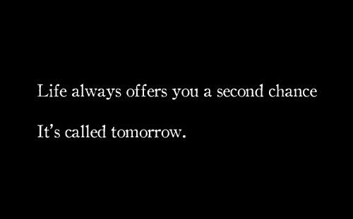 yes: Call Tomorrow, Life, 2Nd Chances, Second Chances, Things, Favorite Quotessay, Living, Inspiration Quotes, Tomorrow Quotes