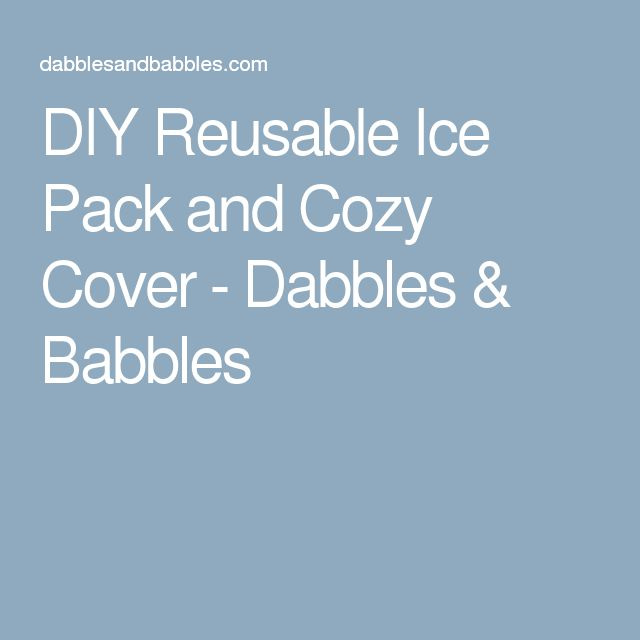 diy reusable ice pack and cozy cover - Reusable Ice Packs