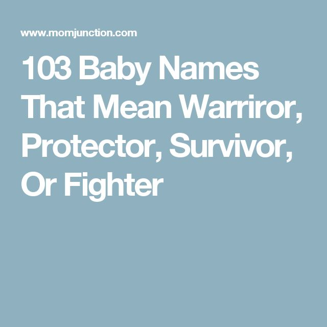 103 Baby Names That Mean Warriror, Protector, Survivor, Or Fighter