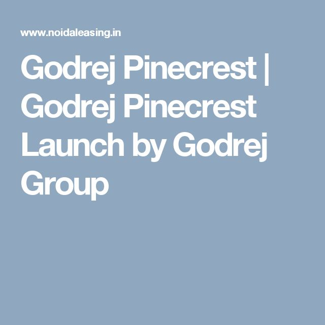 Godrej Pinecrest | Godrej Pinecrest Launch by Godrej Group