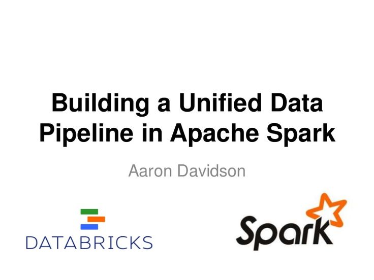 Building a Unified Data Pipeline in Apache Spark Aaron Davidson