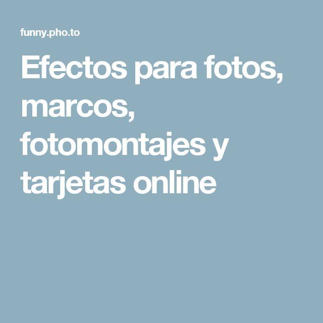 Efectos Para Fotos Marcos Fotomontajes Y Tarjetas Online