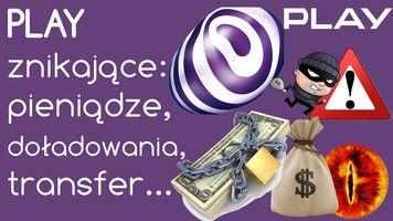 Uwaga na Play – znikające doładowania, pieniądze i transfer