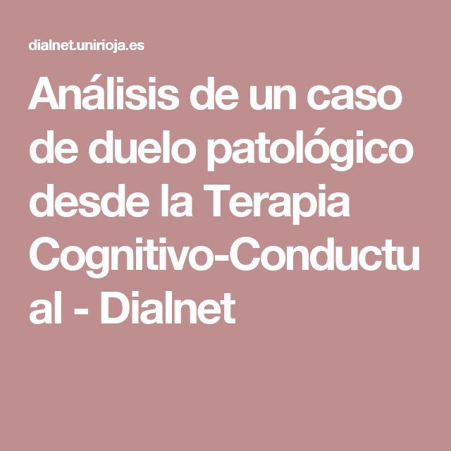 Análisis de un caso de duelo patológico desde la Terapia Cognitivo-Conductual - Dialnet