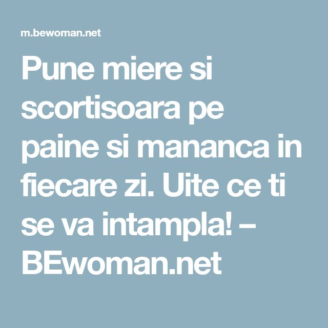 Pune miere si scortisoara pe paine si mananca in fiecare zi. Uite ce ti se va intampla! – BEwoman.net