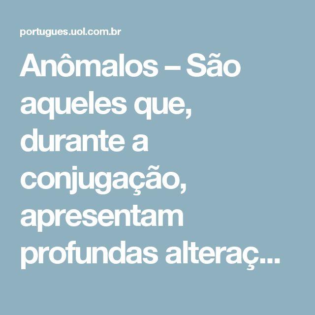 """Anômalos – São aqueles que, durante a conjugação, apresentam profundas alterações no radical, como é o caso do verbo """"ir"""" """"ser""""."""