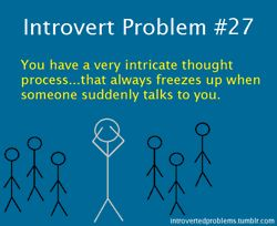 Introvert Problem - thoughts freeze when someone wants to talk to you
