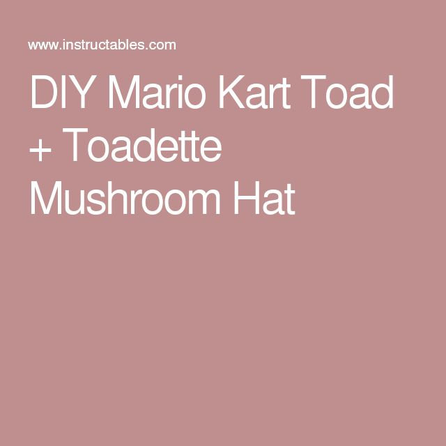 DIY Mario Kart Toad + Toadette Mushroom Hat